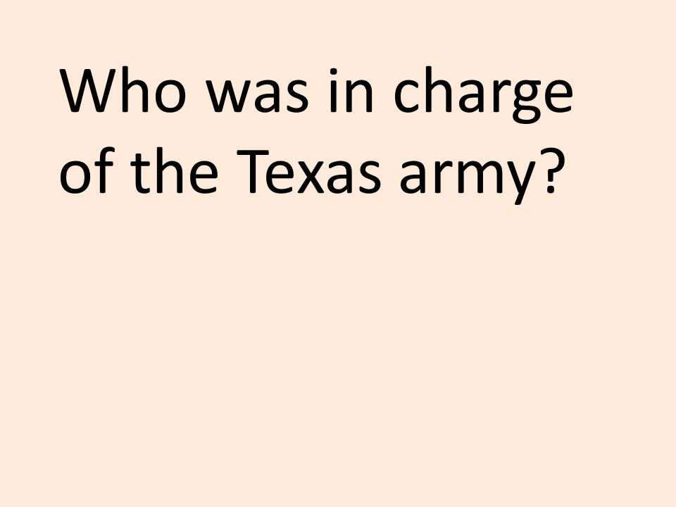 Who was in charge of the Texas army