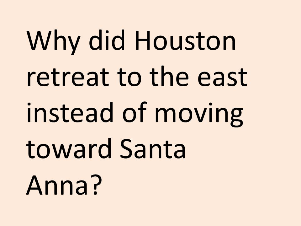 Why did Houston retreat to the east instead of moving toward Santa Anna