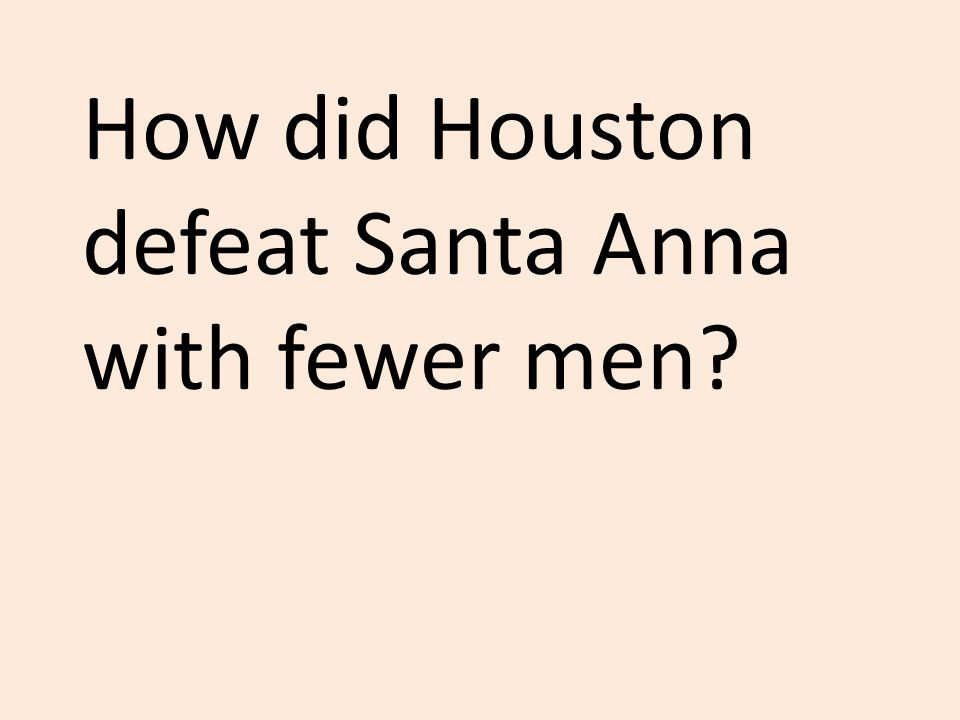 How did Houston defeat Santa Anna with fewer men