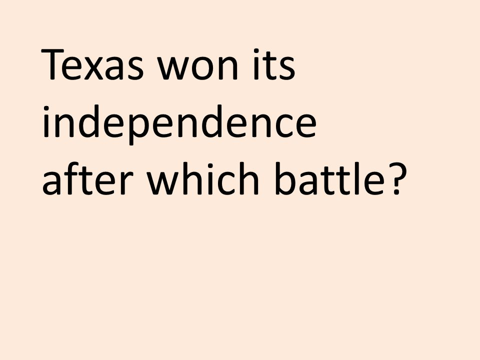 Texas won its independence after which battle