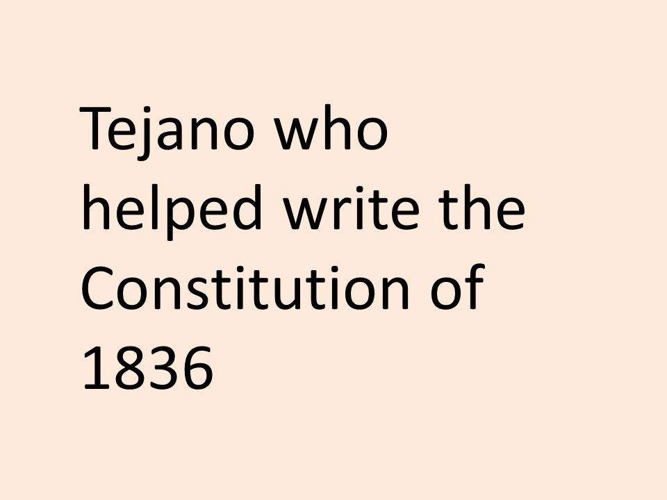 Tejano who helped write the Constitution of 1836