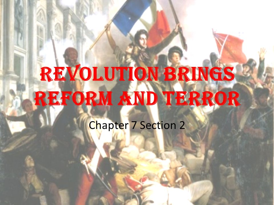 Revolution Brings Reform and Terror Chapter 7 Section 2