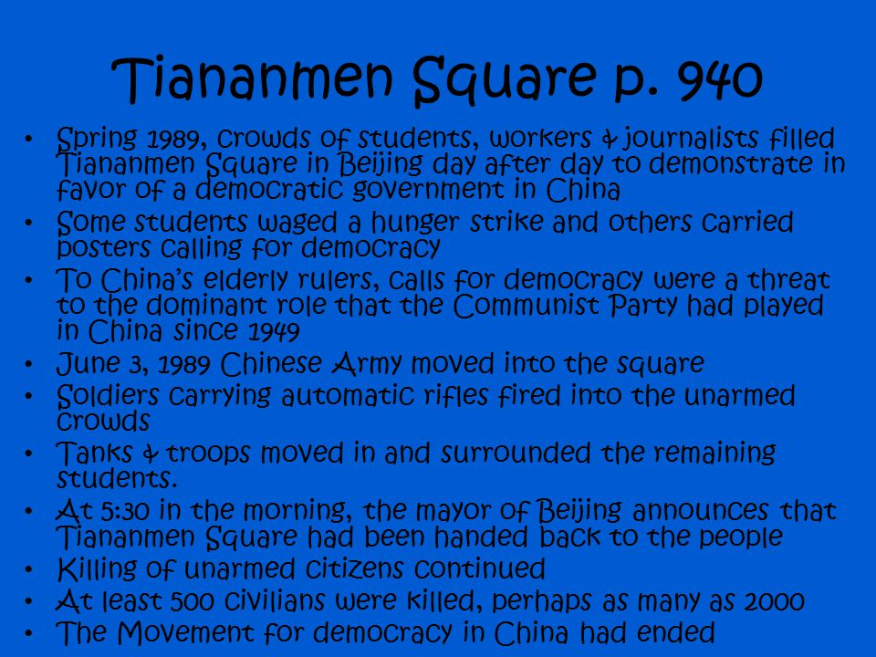 Tiananmen Square p. 940 Spring 1989, crowds of students, workers & journalists filled Tiananmen Square in Beijing day after day to demonstrate in favo