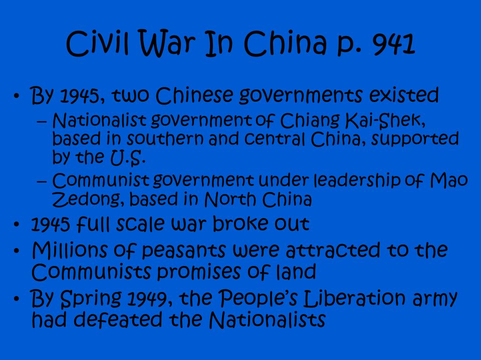 Civil War In China p. 941 By 1945, two Chinese governments existed – Nationalist government of Chiang Kai-Shek, based in southern and central China, s