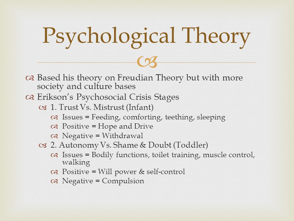   Based his theory on Freudian Theory but with more society and culture bases  Erikson's Psychosocial Crisis Stages  1.