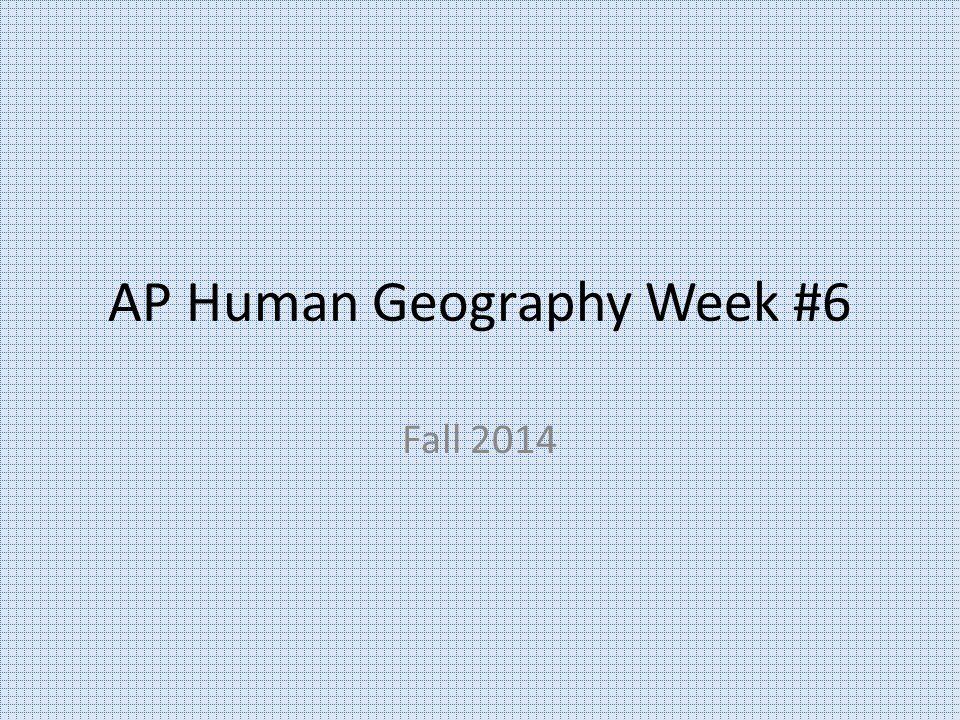 AP Human Geography Week #6 Fall 2014