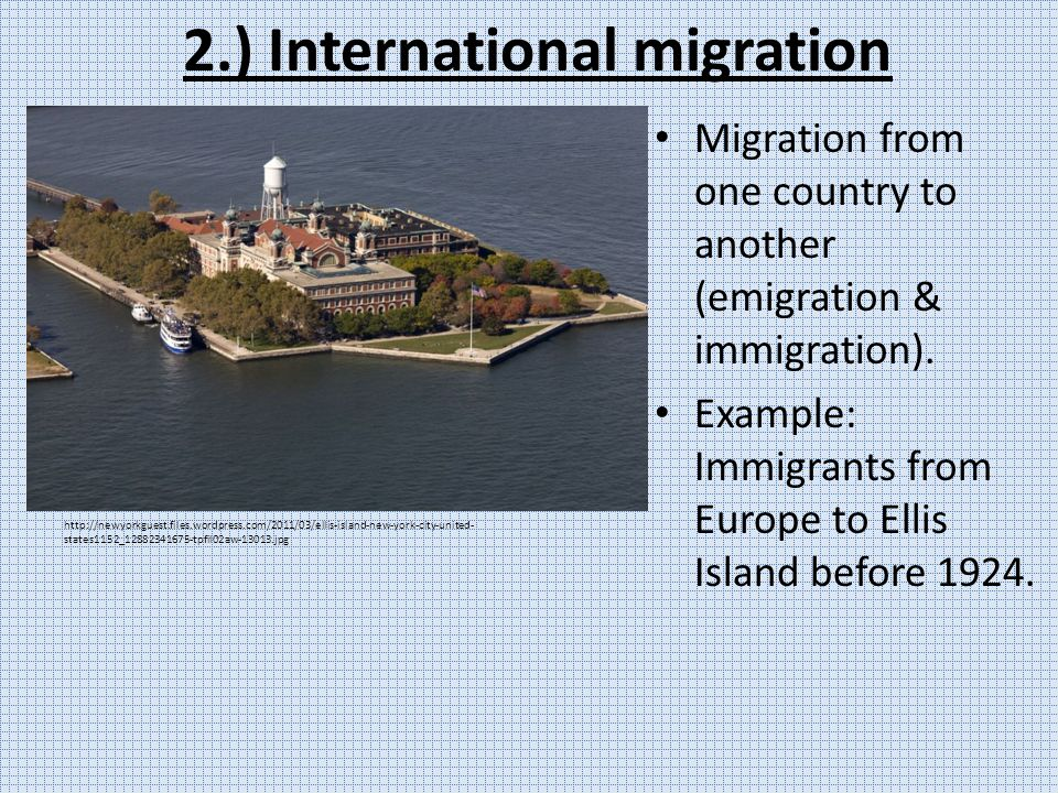 2.) International migration Migration from one country to another (emigration & immigration).