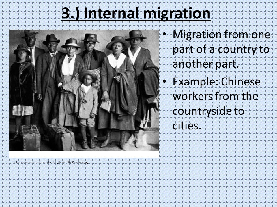 3.) Internal migration Migration from one part of a country to another part.