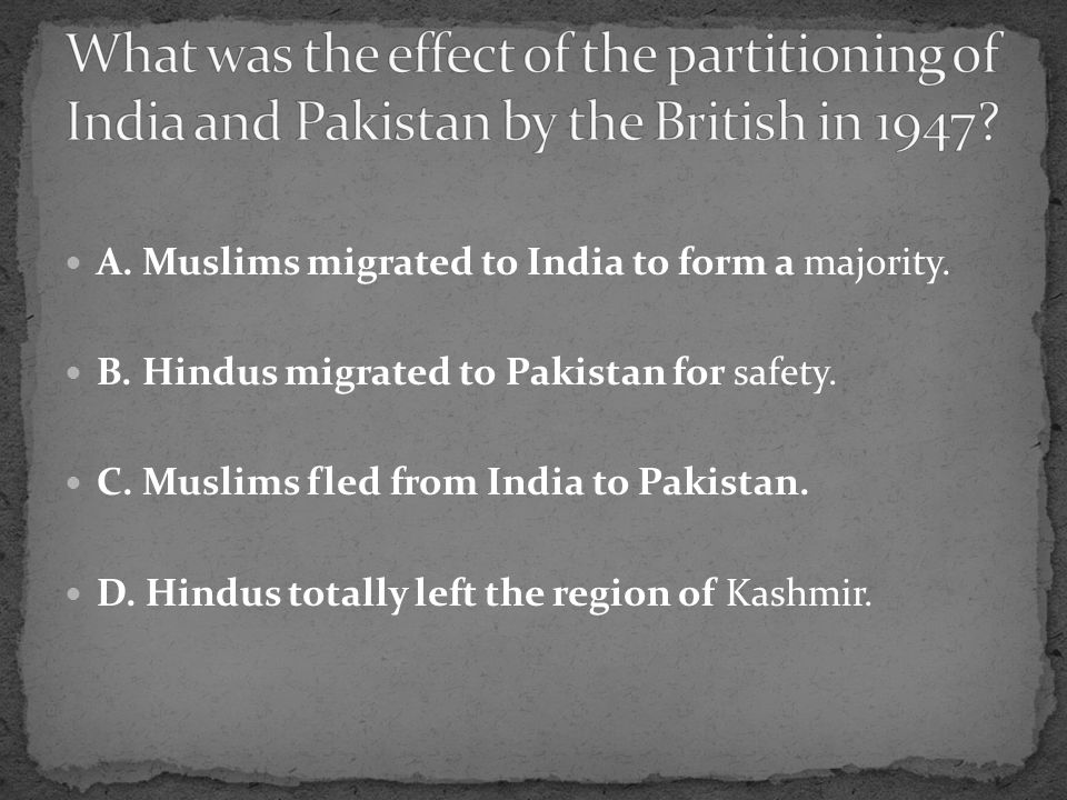 A. Muslims migrated to India to form a majority. B.