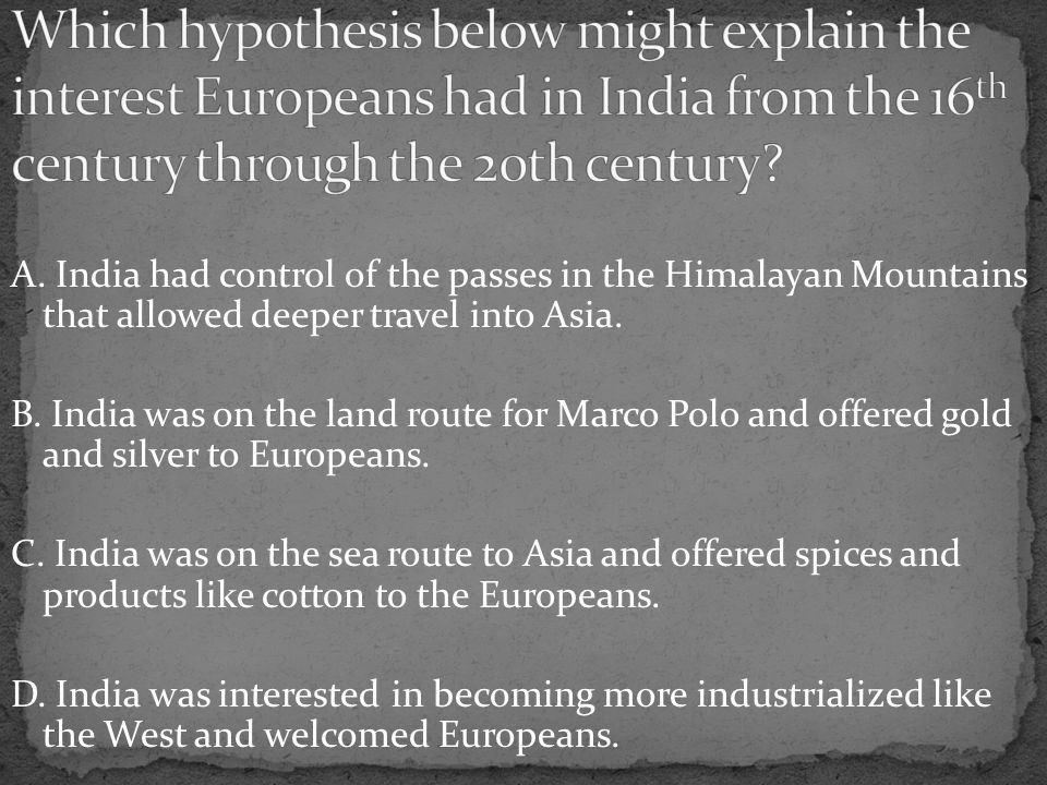 A. India had control of the passes in the Himalayan Mountains that allowed deeper travel into Asia.