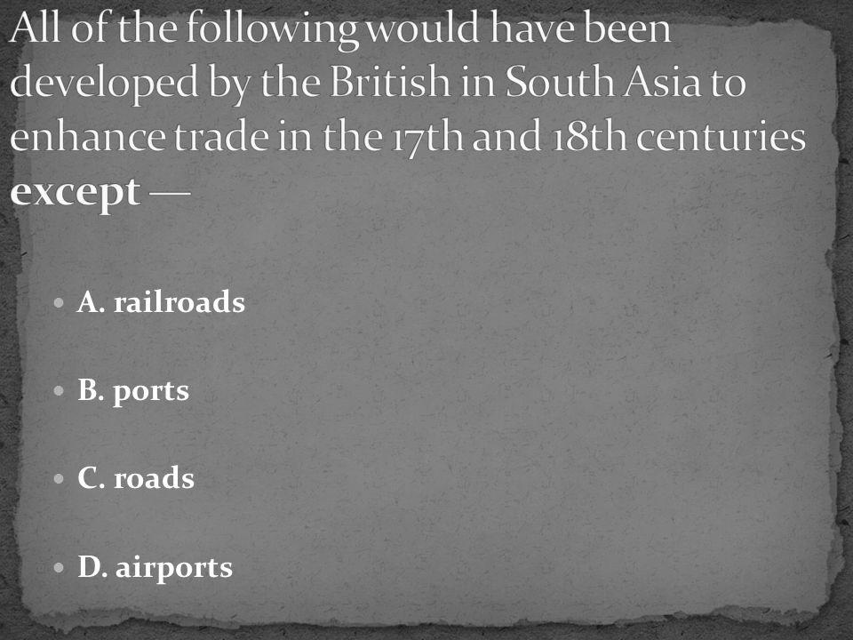 A. railroads B. ports C. roads D. airports