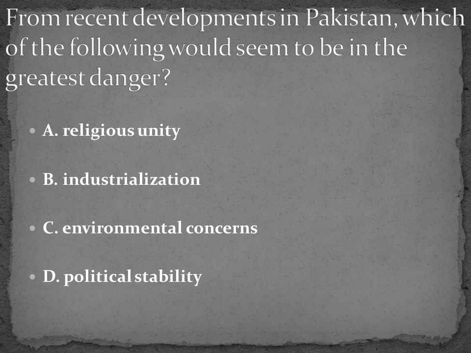 A. religious unity B. industrialization C. environmental concerns D. political stability