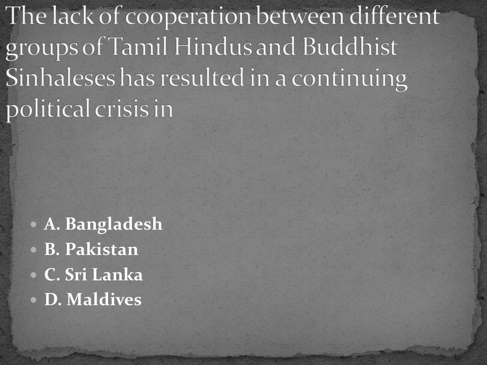 A. Bangladesh B. Pakistan C. Sri Lanka D. Maldives