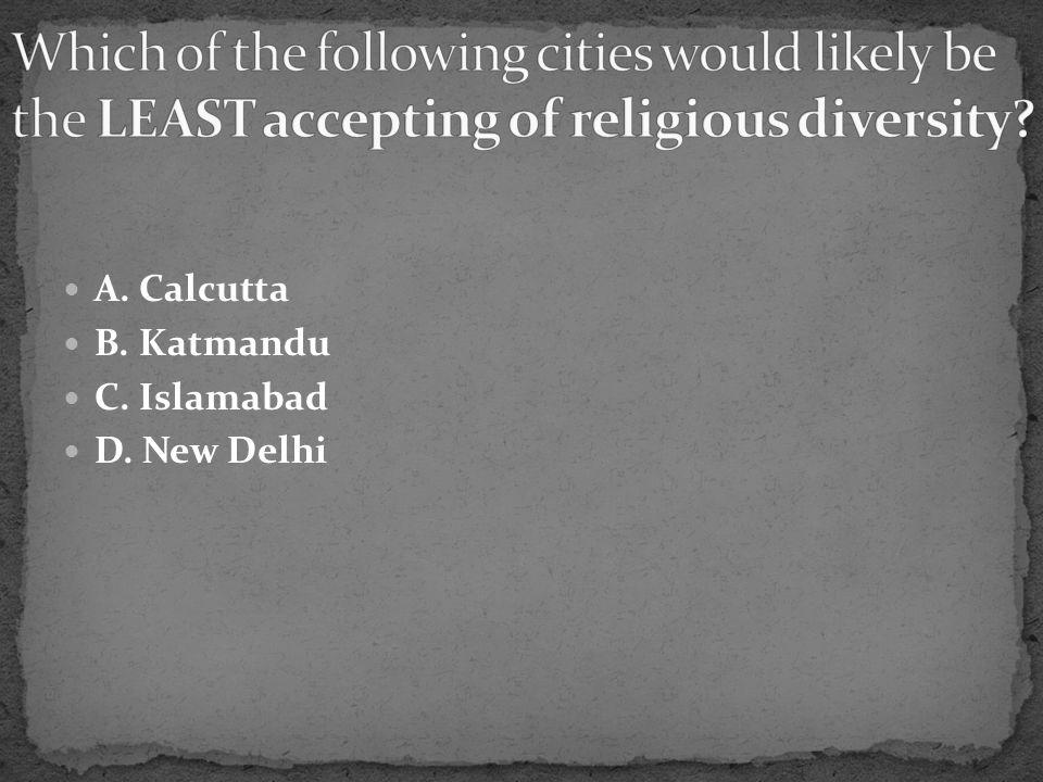 A. Calcutta B. Katmandu C. Islamabad D. New Delhi