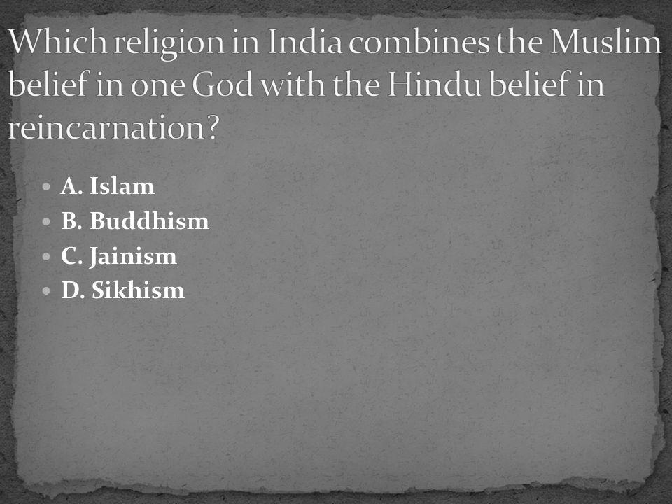 A. Islam B. Buddhism C. Jainism D. Sikhism