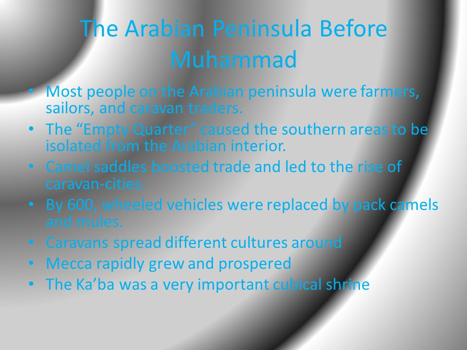 The Arabian Peninsula Before Muhammad Most people on the Arabian peninsula were farmers, sailors, and caravan traders.