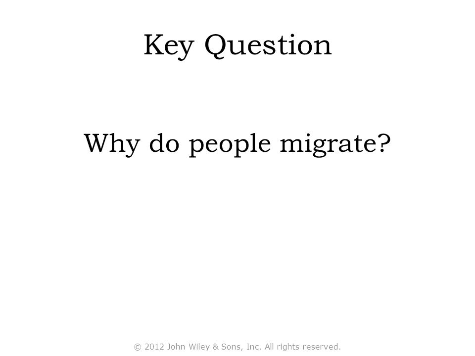 Key Question Why do people migrate? © 2012 John Wiley & Sons, Inc. All rights reserved.