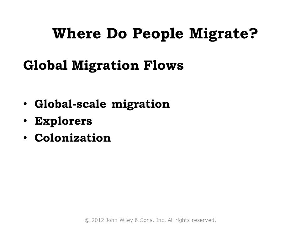 Global-scale migration Explorers Colonization Global Migration Flows © 2012 John Wiley & Sons, Inc. All rights reserved. Where Do People Migrate?