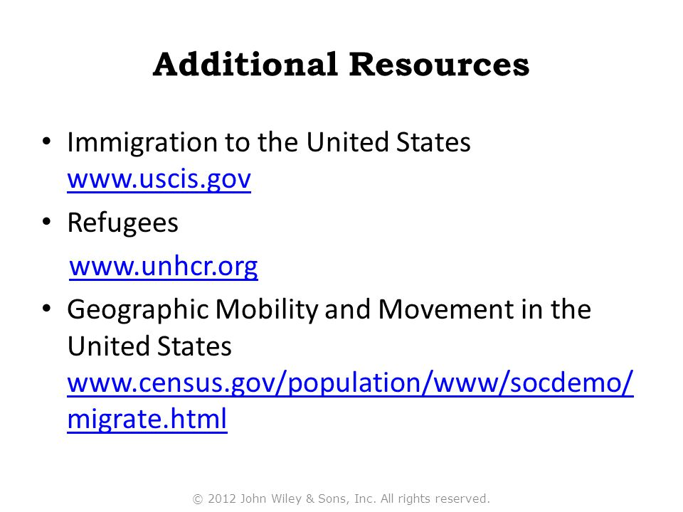 Additional Resources Immigration to the United States www.uscis.gov www.uscis.gov Refugees www.unhcr.org Geographic Mobility and Movement in the Unite