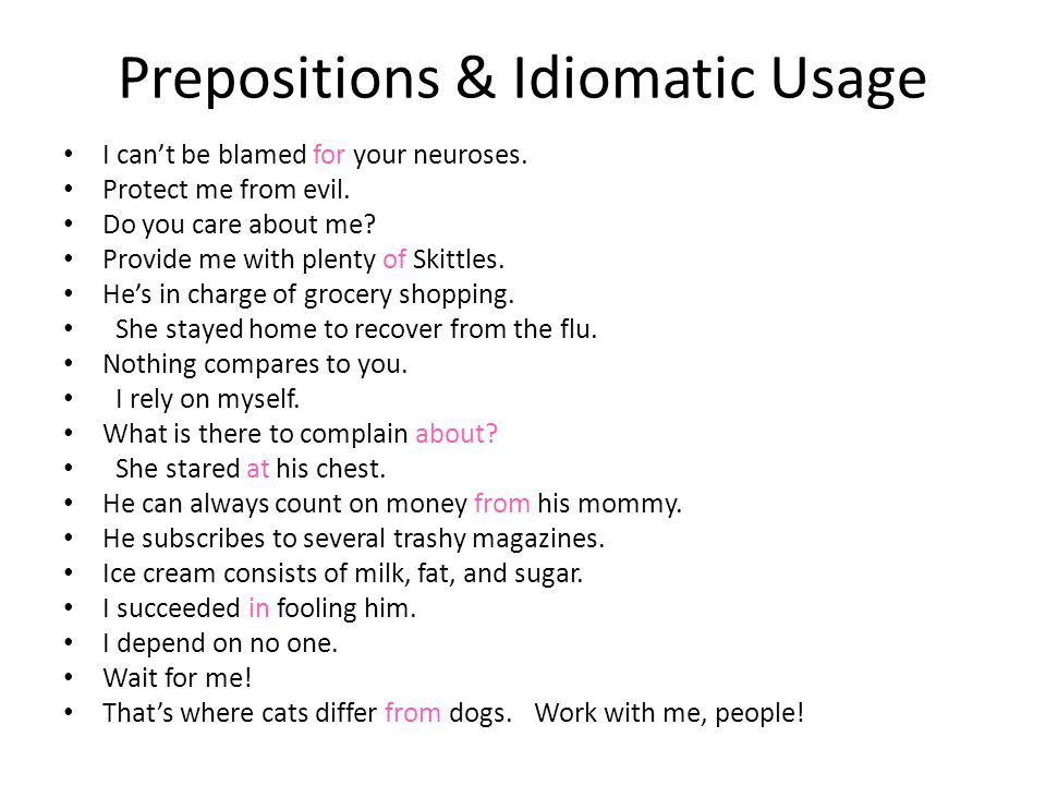 Prepositions & Idiomatic Usage I can't be blamed for your neuroses. Protect me from evil. Do you care about me? Provide me with plenty of Skittles. He