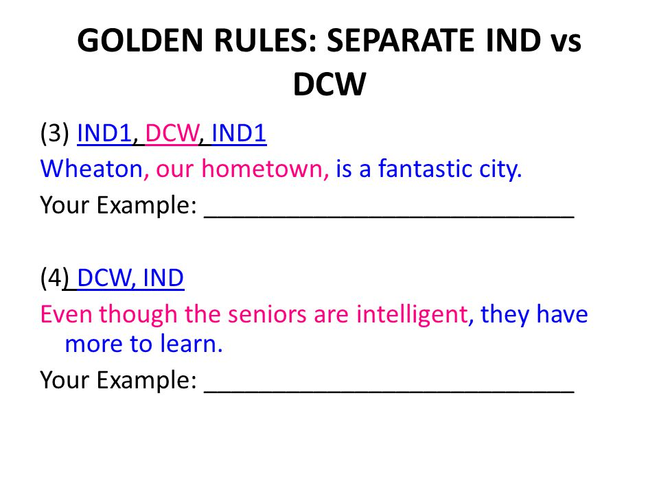 GOLDEN RULES: SEPARATE IND vs DCW (3) IND1, DCW, IND1 Wheaton, our hometown, is a fantastic city.
