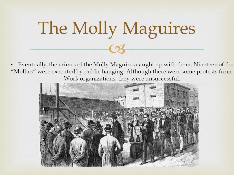  The Molly Maguires Eventually, the crimes of the Molly Maguires caught up with them.