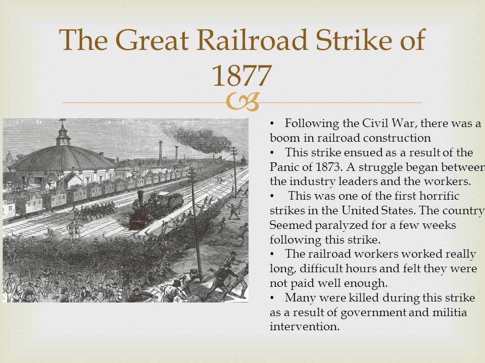  The Great Railroad Strike of 1877 Following the Civil War, there was a boom in railroad construction This strike ensued as a result of the Panic of 1873.
