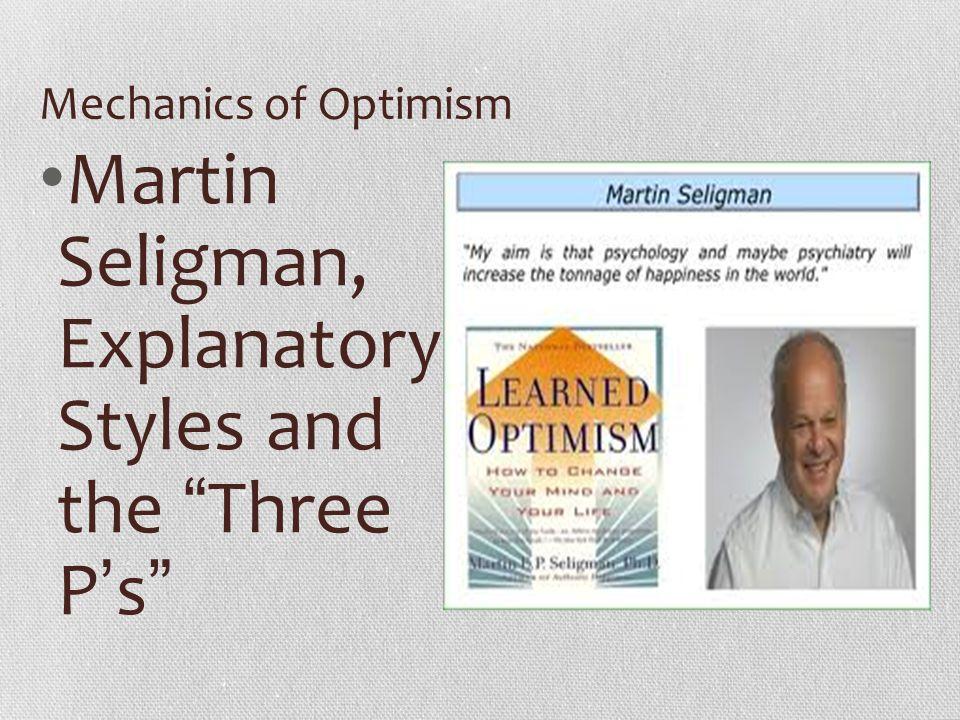 "Mechanics of Optimism Martin Seligman, Explanatory Styles and the "" Three P ' s """