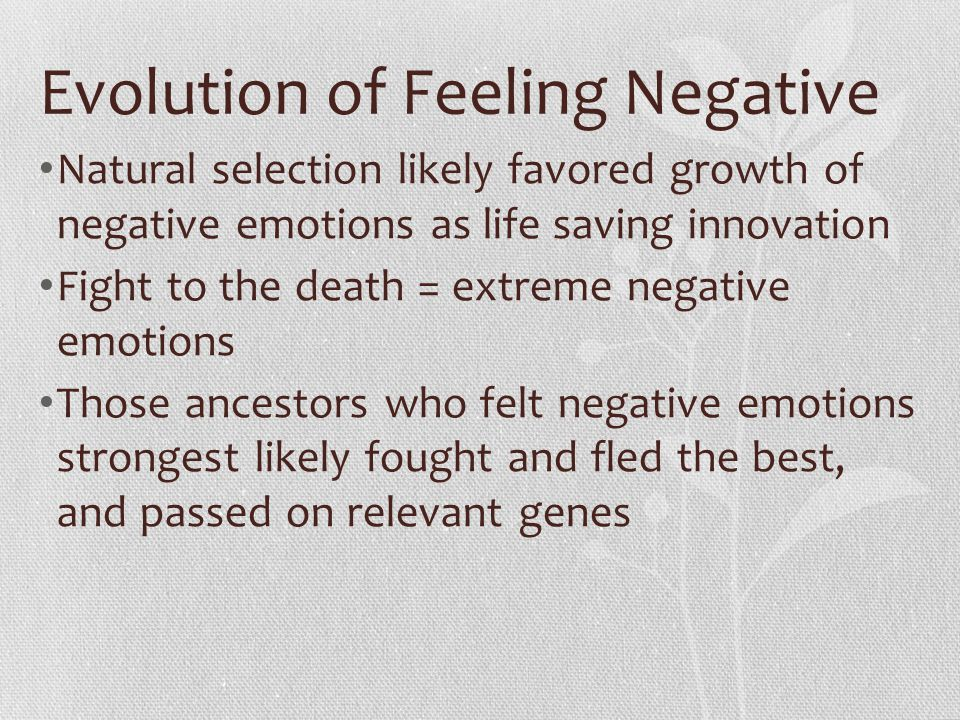 Evolution of Feeling Positive Positive emotions have grand purpose in evolution They broaden intellectual, physical, & social resources, building up reserves for when a threat or opportunity presents itself When in positive mood, people like us better and friendship, love, & coalitions cement Mental set is expansive, tolerant and creative; open to new ideas and experience