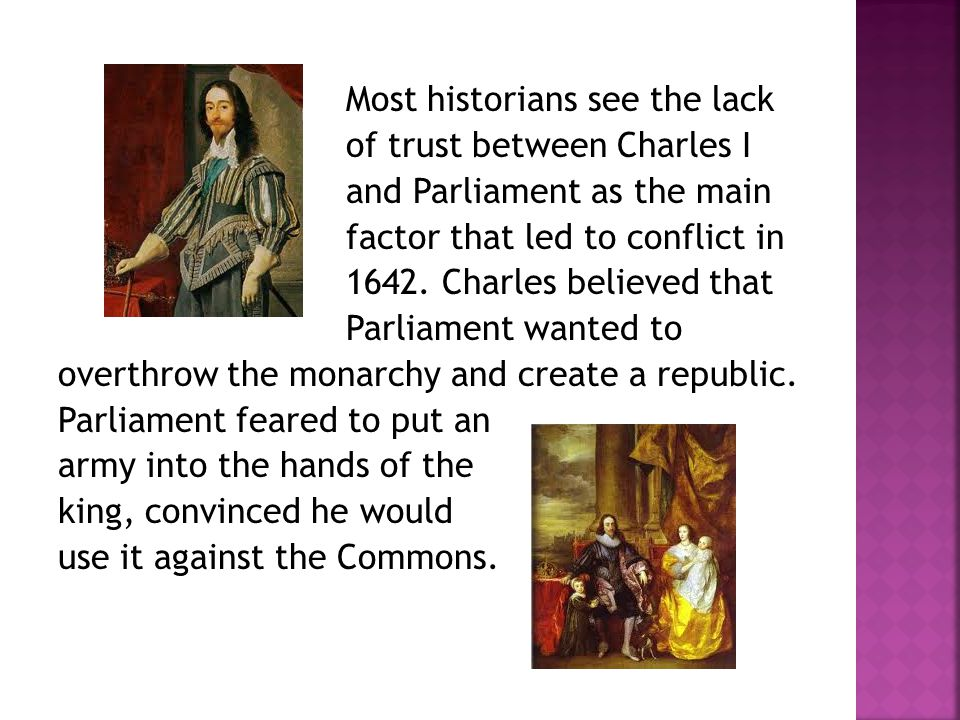 Charles' personality and the policies of his government (particularly those of Archbishop Laud and the Earl of Stratford) in the years from 1629 to 1639 brought the crisis to a head.
