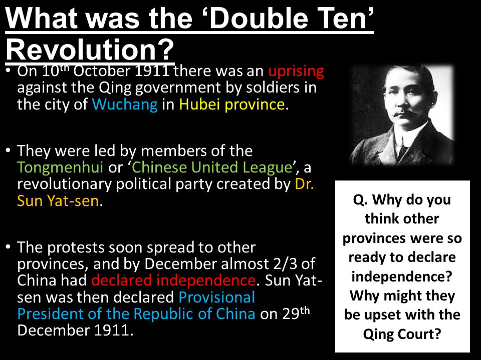 What was the 'Double Ten' Revolution? On 10 th October 1911 there was an uprising against the Qing government by soldiers in the city of Wuchang in Hu