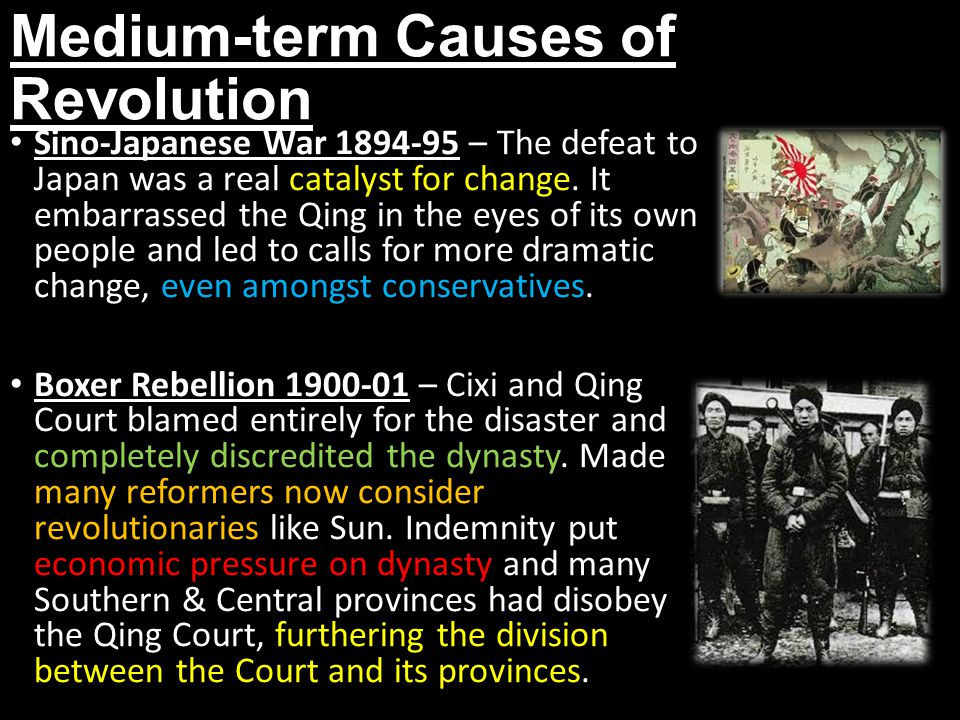 Medium-term Causes of Revolution Sino-Japanese War 1894-95 – The defeat to Japan was a real catalyst for change. It embarrassed the Qing in the eyes o