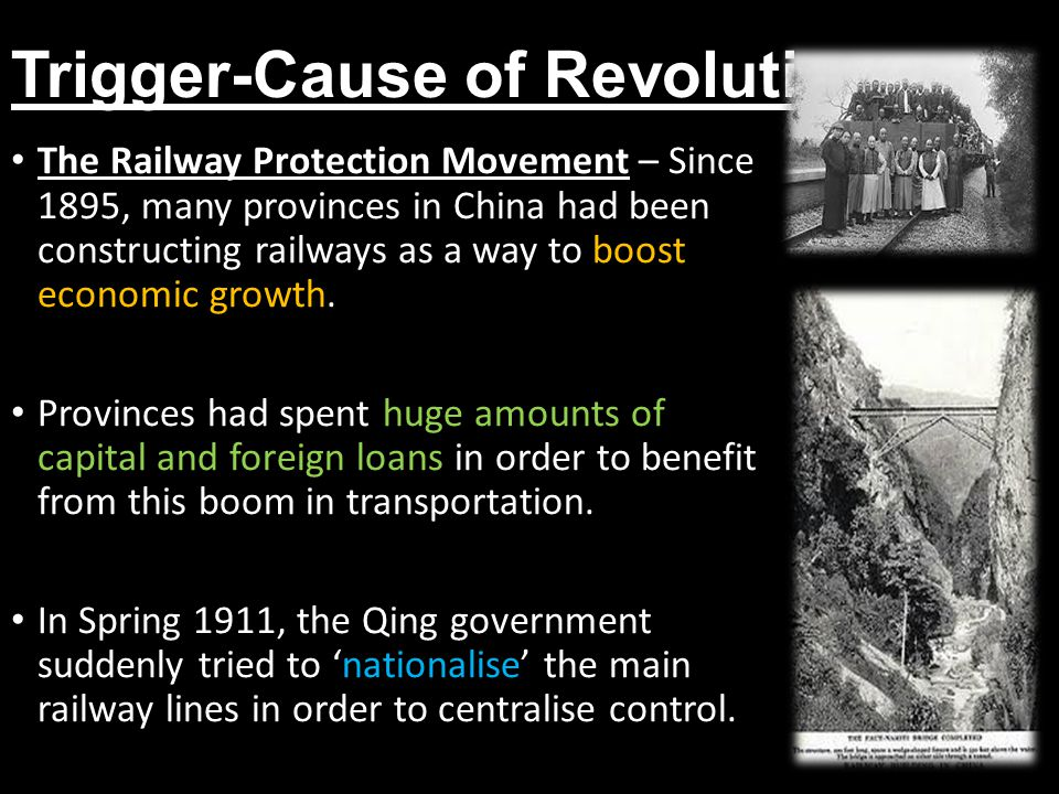 Trigger-Cause of Revolution The Railway Protection Movement – Since 1895, many provinces in China had been constructing railways as a way to boost eco