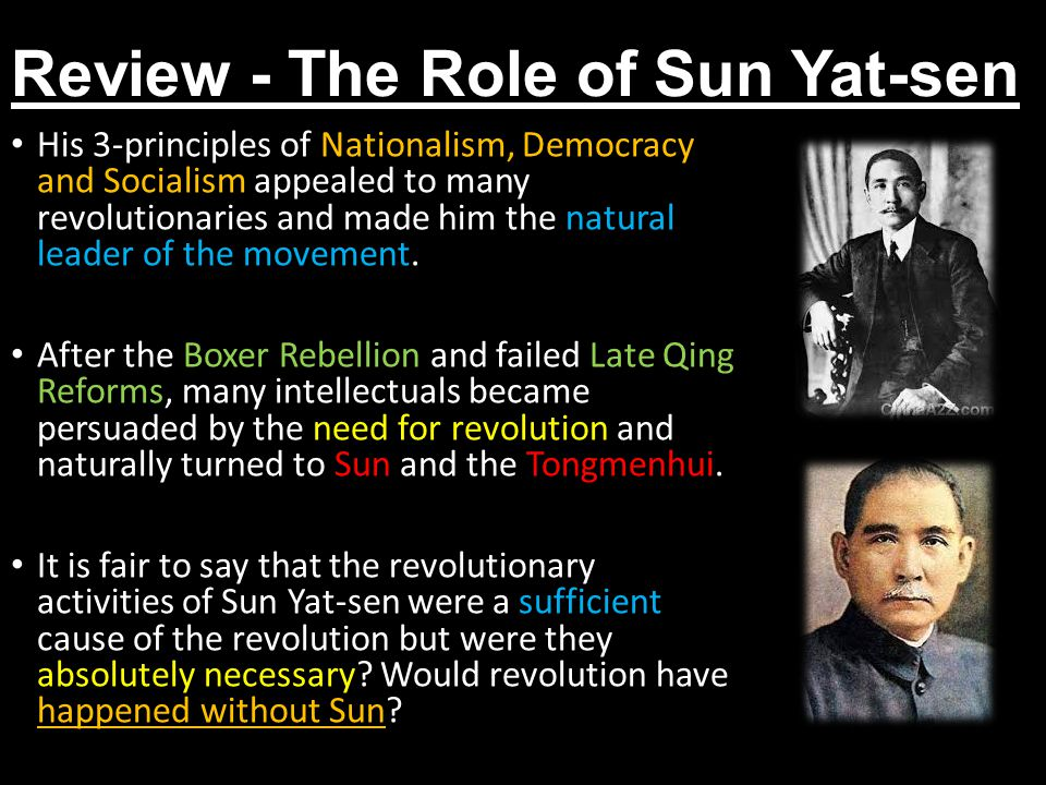 Review - The Role of Sun Yat-sen His 3-principles of Nationalism, Democracy and Socialism appealed to many revolutionaries and made him the natural le