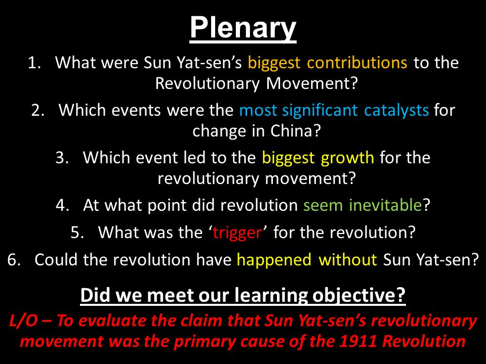 Plenary 1.What were Sun Yat-sen's biggest contributions to the Revolutionary Movement? 2.Which events were the most significant catalysts for change i