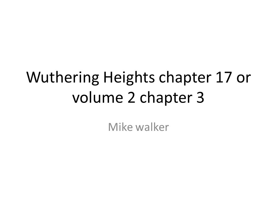 Wuthering Heights chapter 17 or volume 2 chapter 3 Mike walker