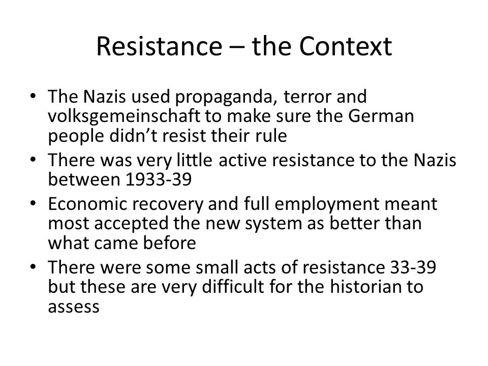 Problems of evidence No free elections, no free press so very difficult to gauge public opinion Reichstag elections continued 34, 36 and 38 but only the Nazis put of candidates and the elections played out in the glare of Nazi propaganda so the 99% support for the Nazis recorded each time is not really proof of anything Hitler instructed the Gestapo to compile regular reports on the state of public opinion which are more helpful to the historian but even these need to be treated with caution as much of them were based on the testimony of informers who may have told the Gestapo what they thought they wished to hear The SPD in exile (SOPADE) also compiled its own reports on public opinion – their reports may tend to exaggerate the level of anti Nazi feeling in the public at larger HOWEVER all the available evidence suggests that between 33-39 there was very little active resistance to Nazi rule in Germany