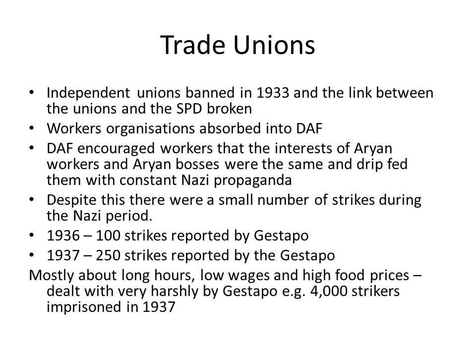 Other Forms of Worker Resistance Absenteeism (not turning up for work) Working slowly Sabotage (deliberately breaking machines or halting production) All 3 three appeared in Gestapo reports 1933-39 In 1938 the Gestapo arrested 114 workers in Gleiwitz munitions factory for slow working 1938 sabotage made a criminal offence