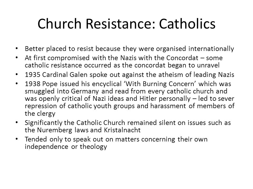 Church Resistance: Catholics Better placed to resist because they were organised internationally At first compromised with the Nazis with the Concorda