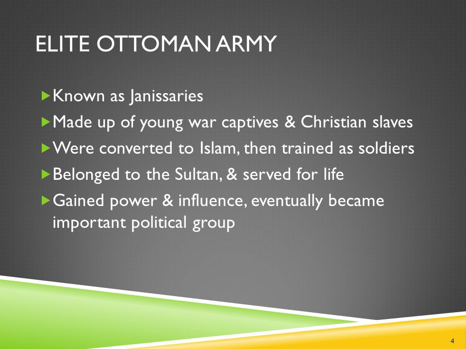 ELITE OTTOMAN ARMY  Known as Janissaries  Made up of young war captives & Christian slaves  Were converted to Islam, then trained as soldiers  Belonged to the Sultan, & served for life  Gained power & influence, eventually became important political group 4