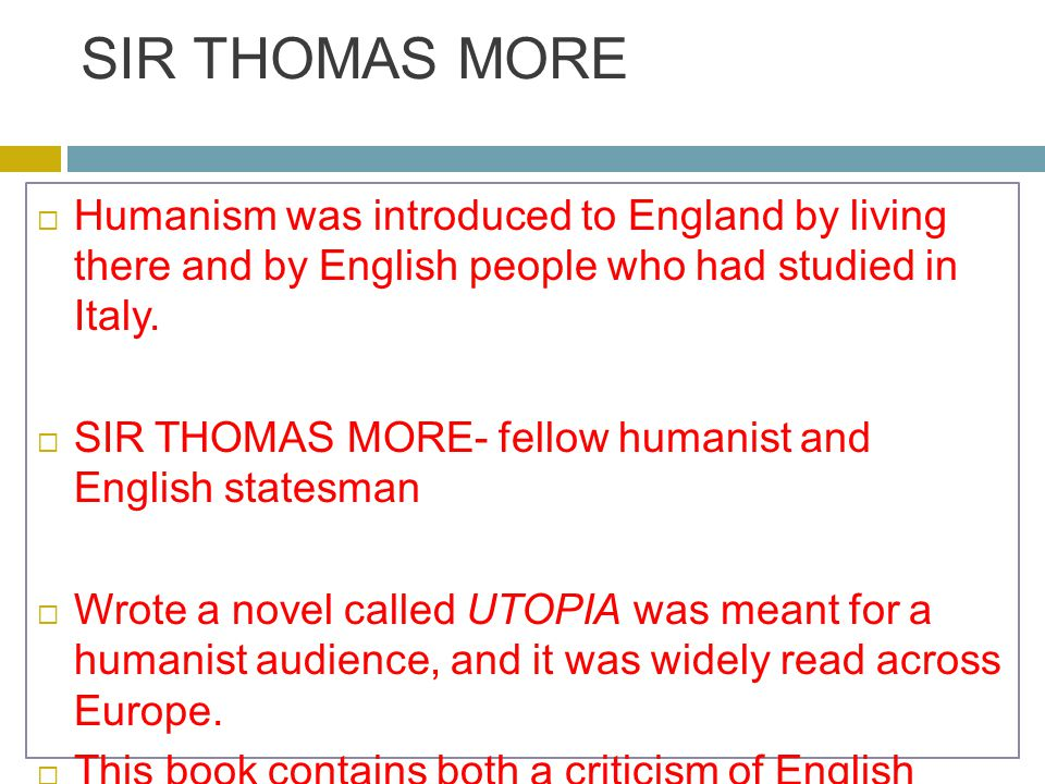 SIR THOMAS MORE  Humanism was introduced to England by living there and by English people who had studied in Italy.