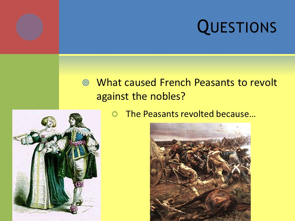 Q UESTIONS  What caused French Peasants to revolt against the nobles.
