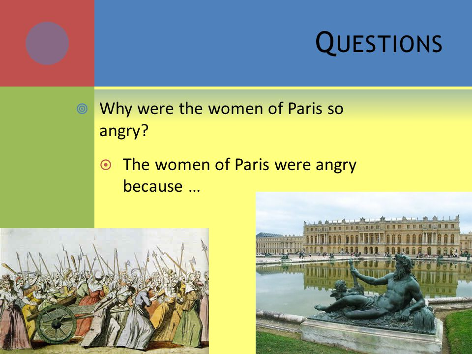 Q UESTIONS  Why were the women of Paris so angry?  The women of Paris were angry because …