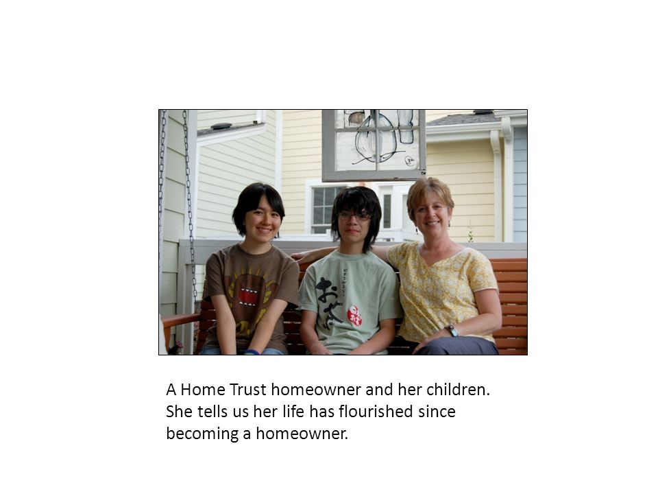 A Home Trust homeowner and her children.