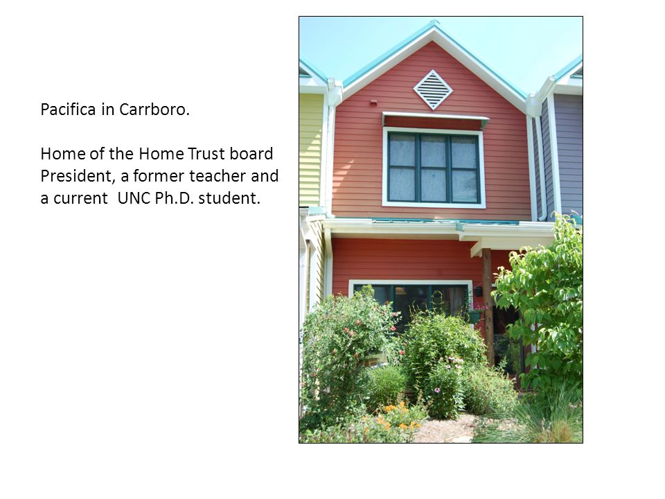 Pacifica in Carrboro. Home of the Home Trust board President, a former teacher and a current UNC Ph.D. student.