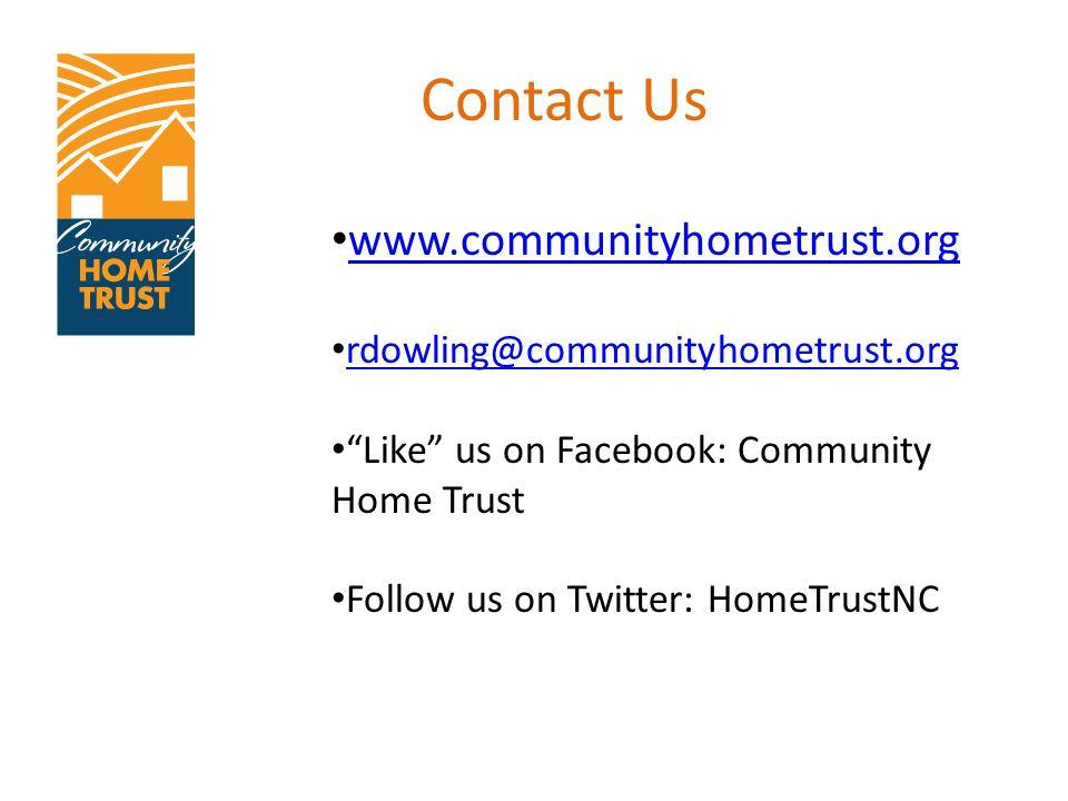 "Contact Us www.communityhometrust.org rdowling@communityhometrust.org ""Like"" us on Facebook: Community Home Trust Follow us on Twitter: HomeTrustNC"