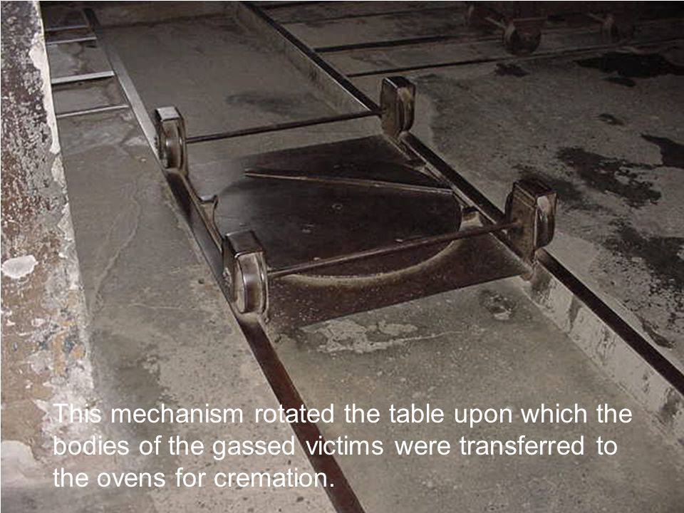 This mechanism rotated the table upon which the bodies of the gassed victims were transferred to the ovens for cremation.