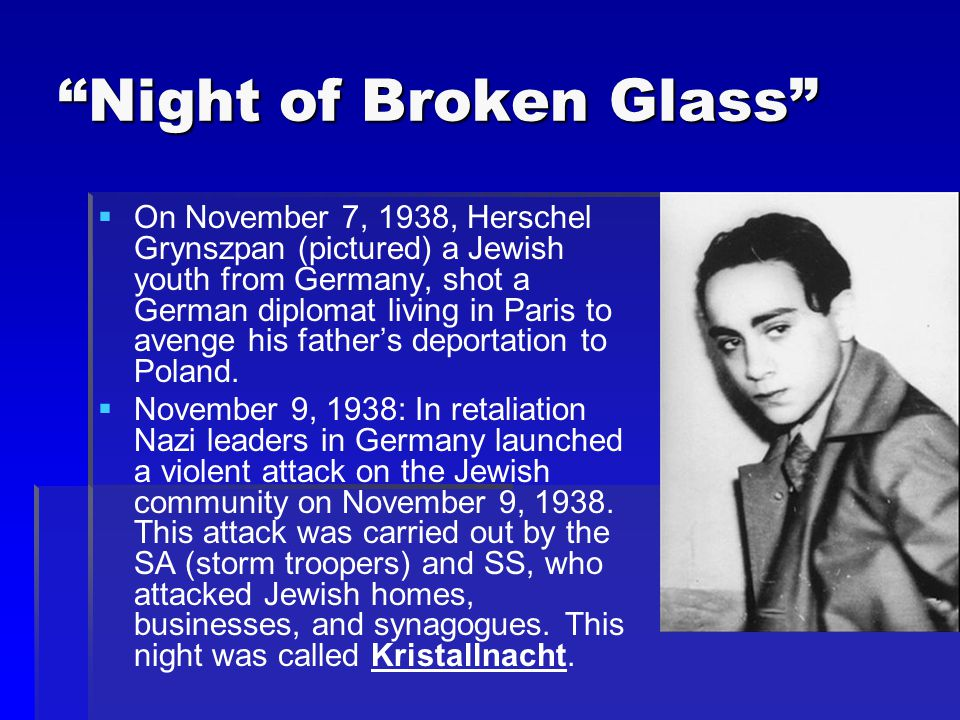 """""""Night of Broken Glass""""   On November 7, 1938, Herschel Grynszpan (pictured) a Jewish youth from Germany, shot a German diplomat living in Paris to"""