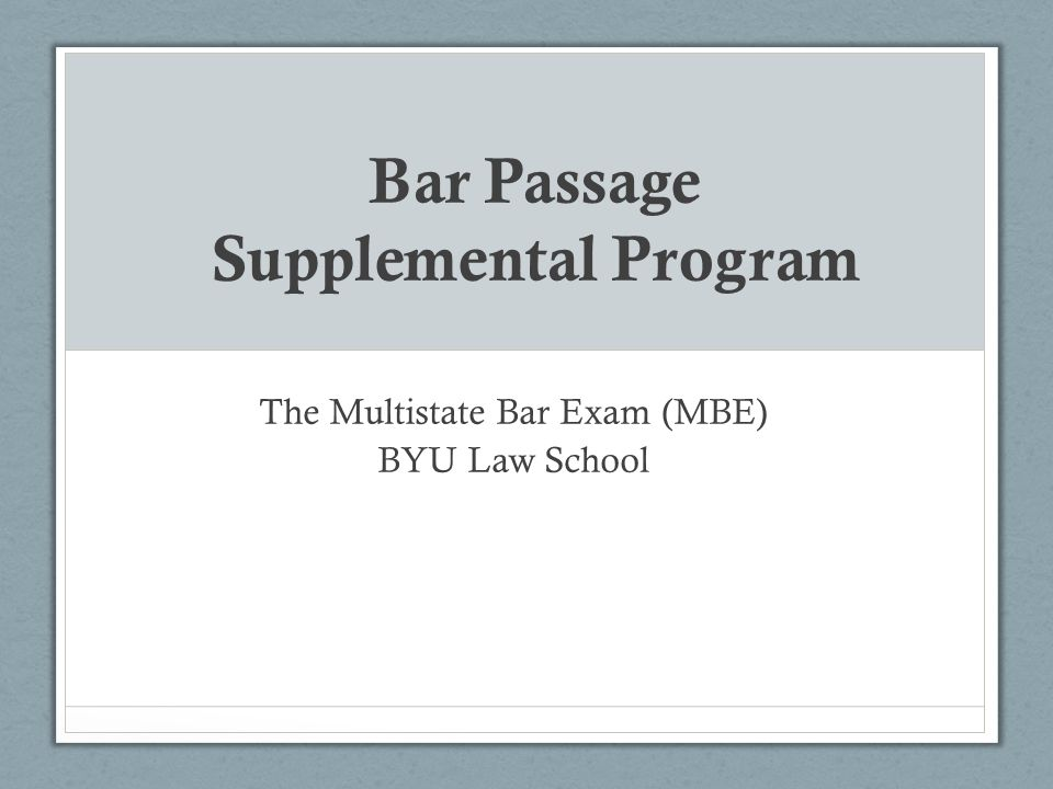 The Supplemental Program The Multistate Bar Exam May 6 & 8 The Multistate Essay Exam May 10 & 13 The Multistate Performance Test May 15 & 17