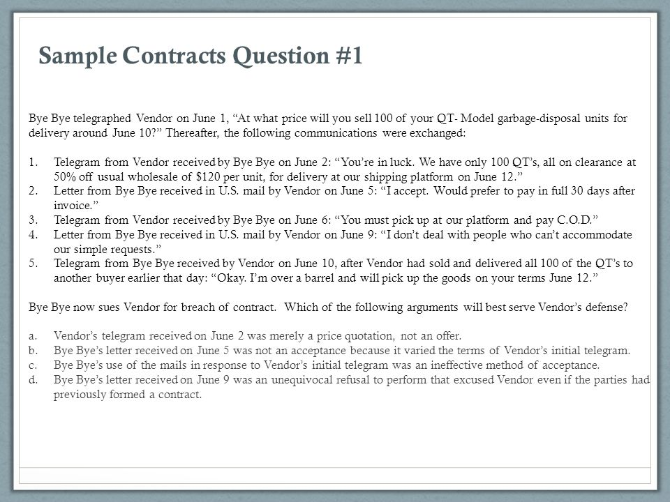 """Sample Contracts Question #1 Bye Bye telegraphed Vendor on June 1, """"At what price will you sell 100 of your QT- Model garbage-disposal units for deliv"""